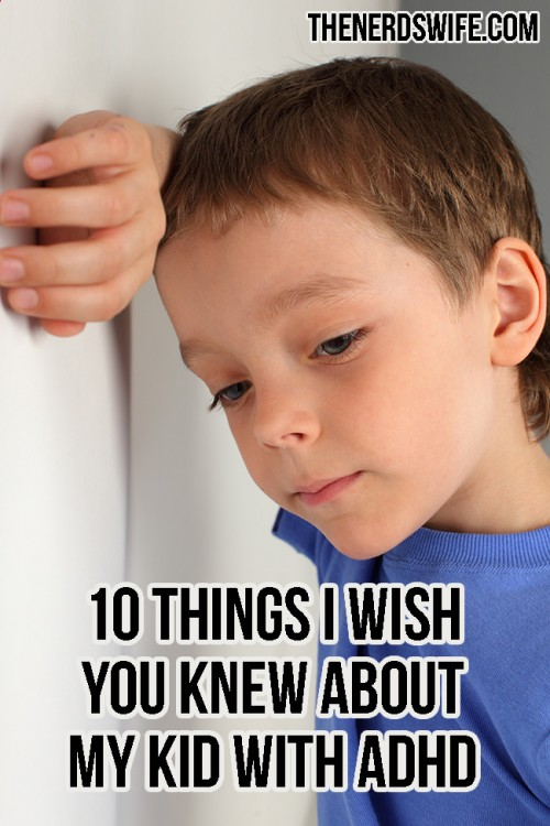 10 Things I Wish You Knew About My Kid with ADHD